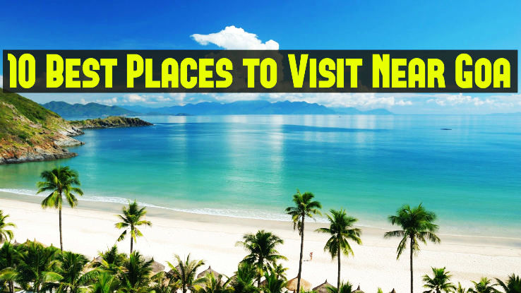 10 Best Places to Visit Near Goa from 50 to 500km