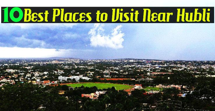 10 Best Places to Visit Near Hubli