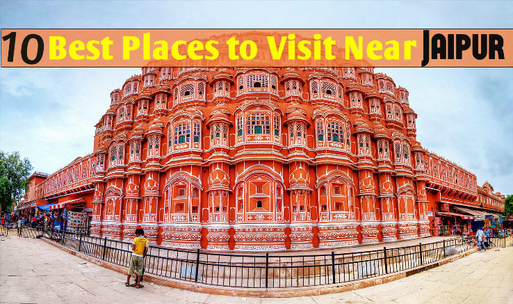 10 Best Places to Visit Near Jaipur from 50 to 500 km