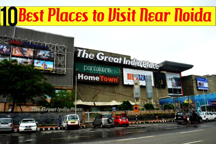 10 Best Places to Visit Near Noida