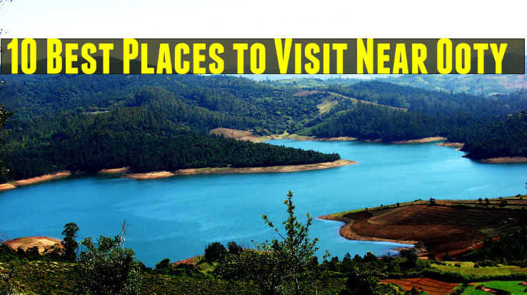 10 Best Places to Visit Near Ooty