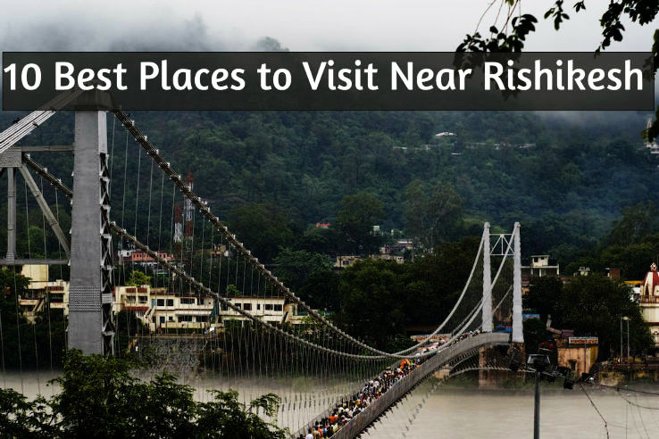 10 Best Places to Visit Near Rishikesh