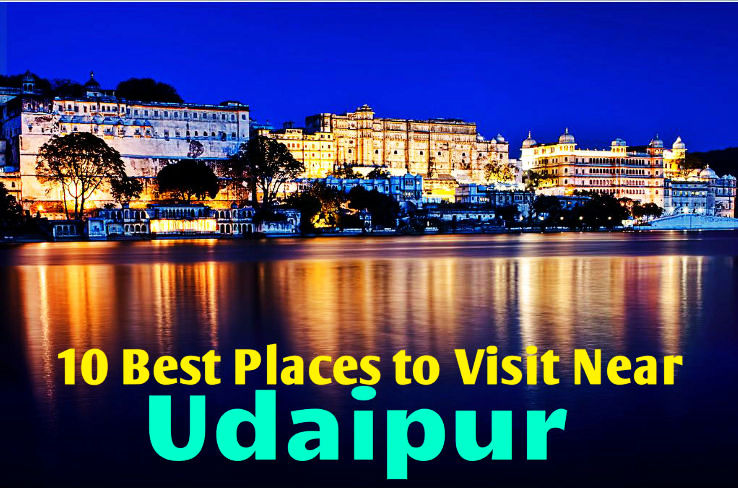 10 Best Places to Visit Near Udaipur