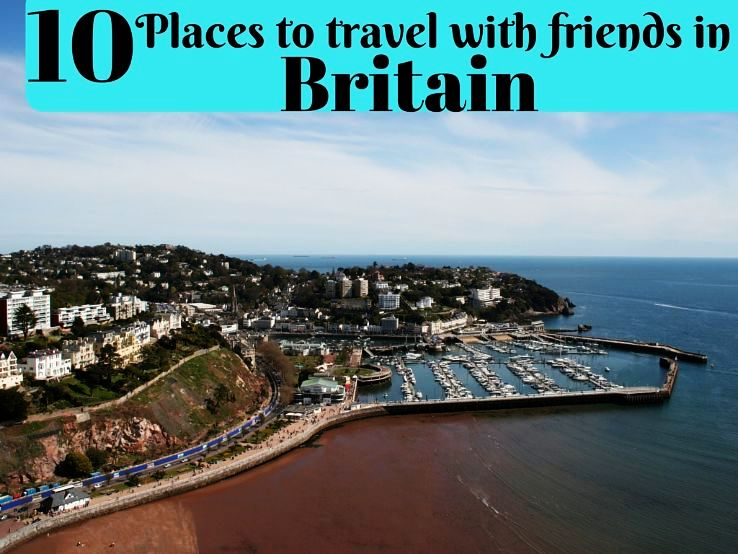 10 Places to travel with friends in Britain