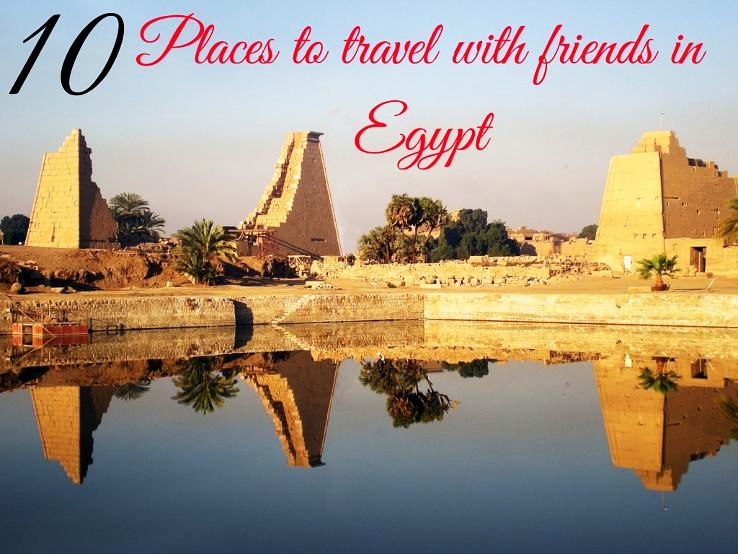 10 Places to travel with friends in Egypt