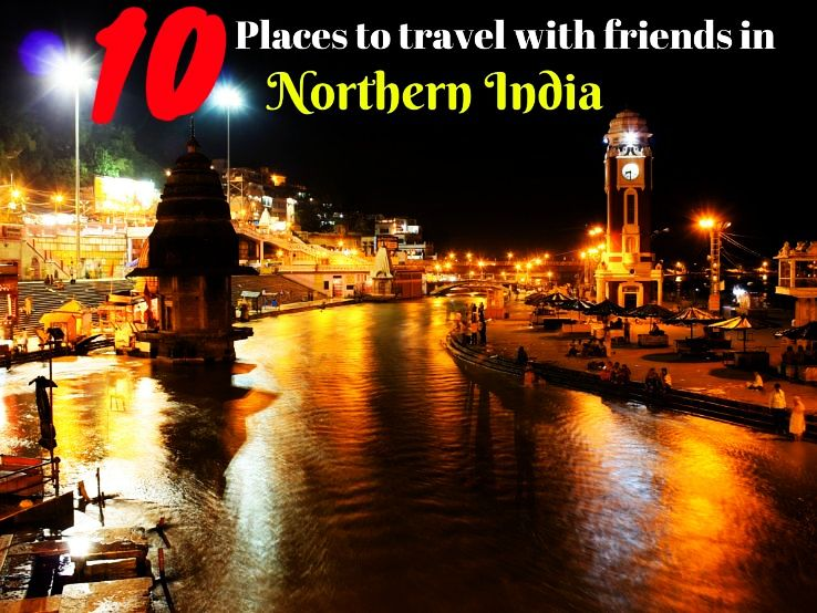 10 Places to travel with friends in Northern India