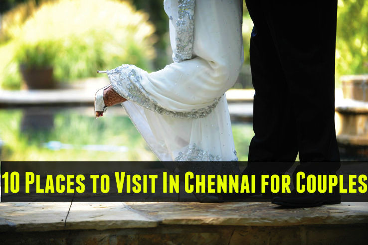 10 Places to Visit In Chennai for Couples