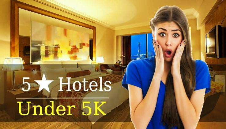 5 Star Hotels Which Will Cost You Under 5k Per Night