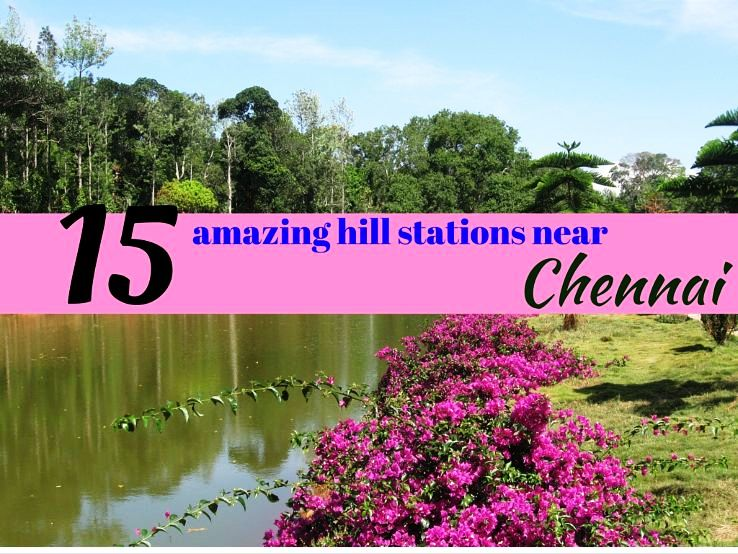 15 amazing hill stations near Chennai