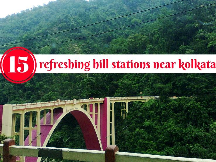 15 refreshing hill stations near Kolkata