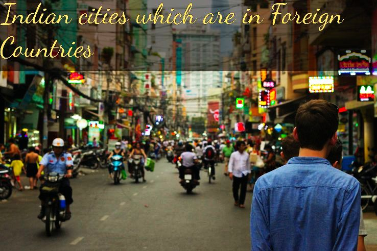 Name of Cities which are in India as well as in foreign Country