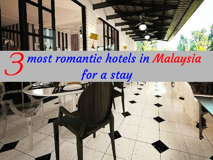 3 most romantic hotels in Malaysia for a stay