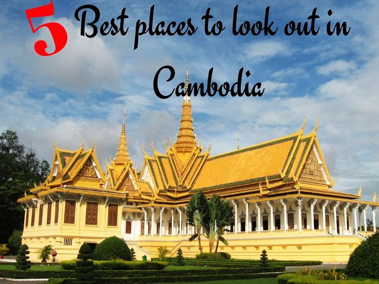 5 Best places to look out in Cambodia