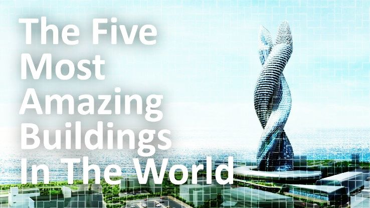 Five Fascinating Buildings From Across The Globe