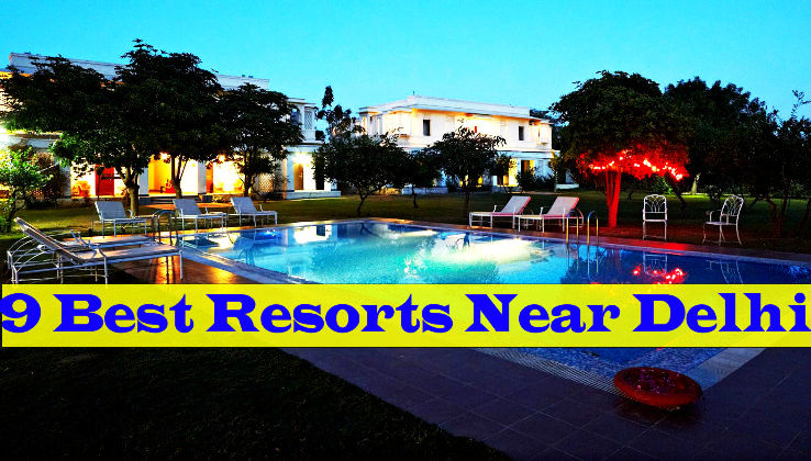 9 Best Resorts Near Delhi Hello Travel Buzz