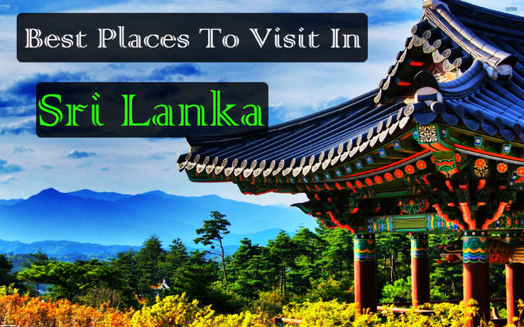 Best Places To Visit In Sri Lanka Hello Travel Buzz