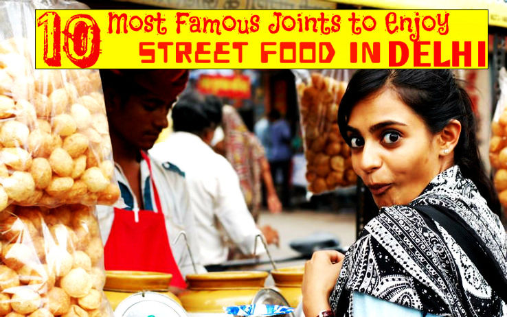 10 Most Famous Joints To Enjoy Street Food In Delhi