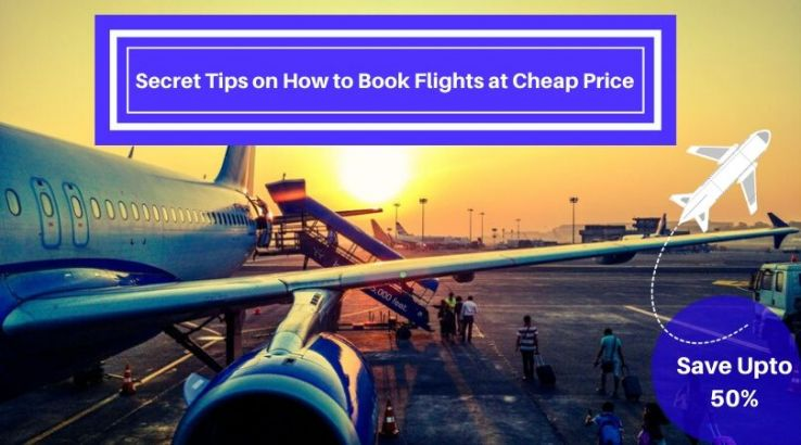 Secret tips on how to book flights at cheap price - save upto 50%
