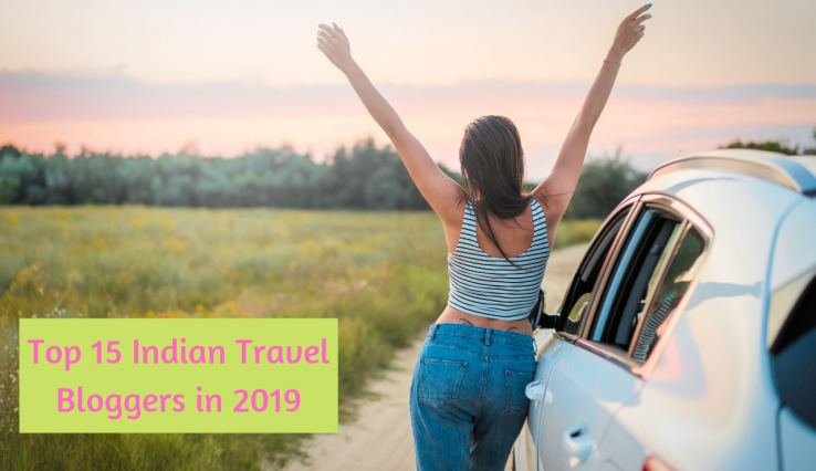 Top 15 Indian Travel Bloggers in 2019