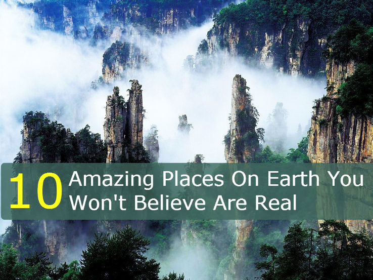 10 Amazing Places On Earth You Wont Believe Are Real Hello Travel Buzz