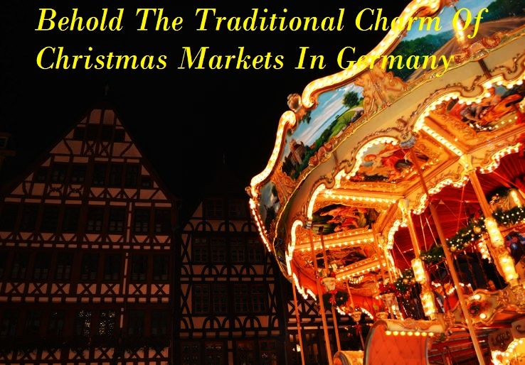 Behold The Traditional Charm Of Christmas Markets In Germany
