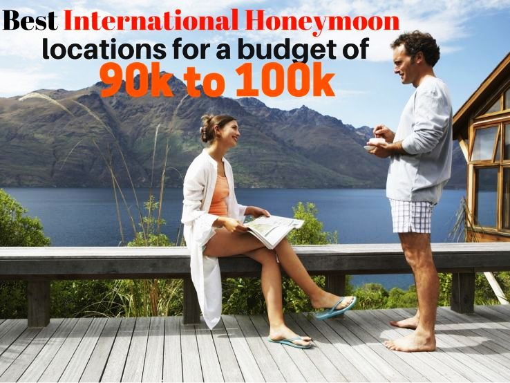 Best International honeymoon locations for a budget of 90k to 100k