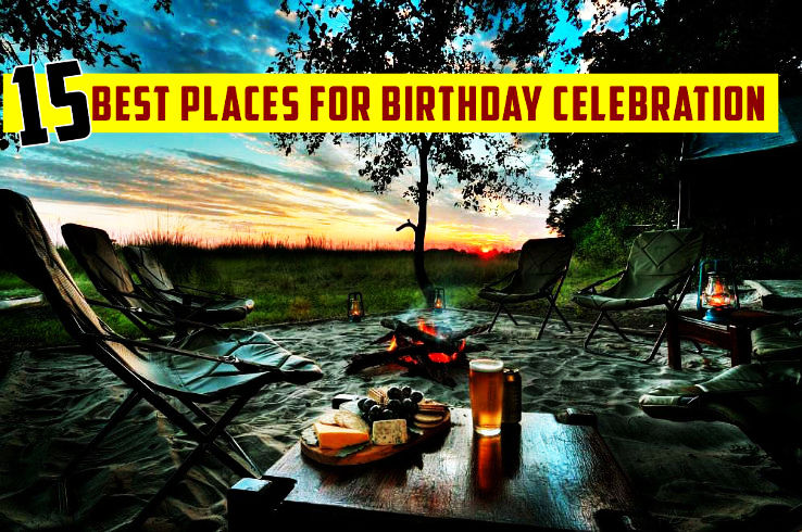 15 Places Where You Should Celebrate Your Next Birthday