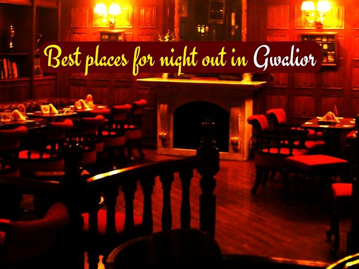 Best places for night out in Gwalior