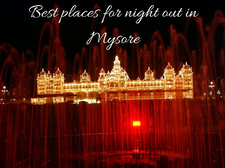 Best places for night out in Mysore