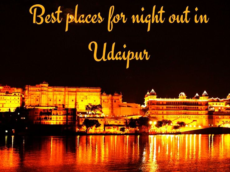 Best places for night out in Udaipur