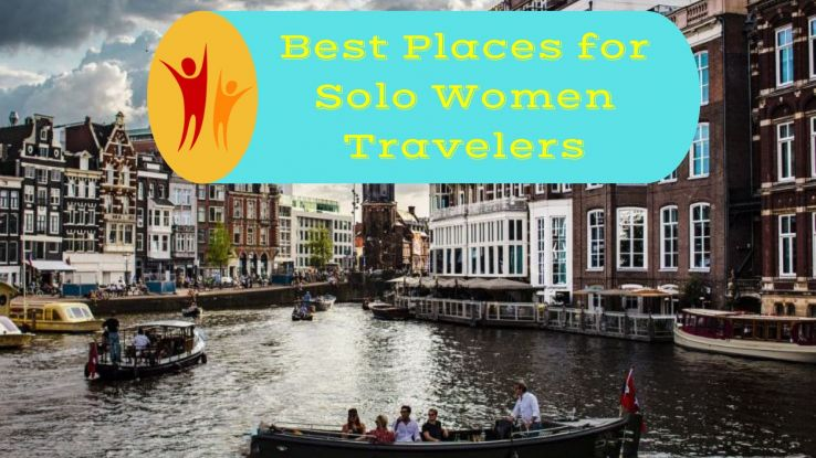 20 Best Places for Solo Women Travelers - Best Solo Vacation