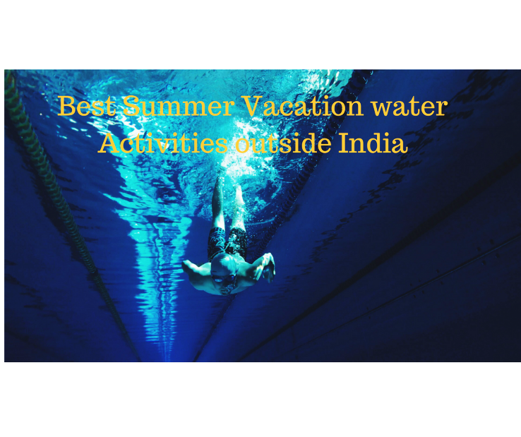 Best Summer Vacations Water Activity Destinations outside India