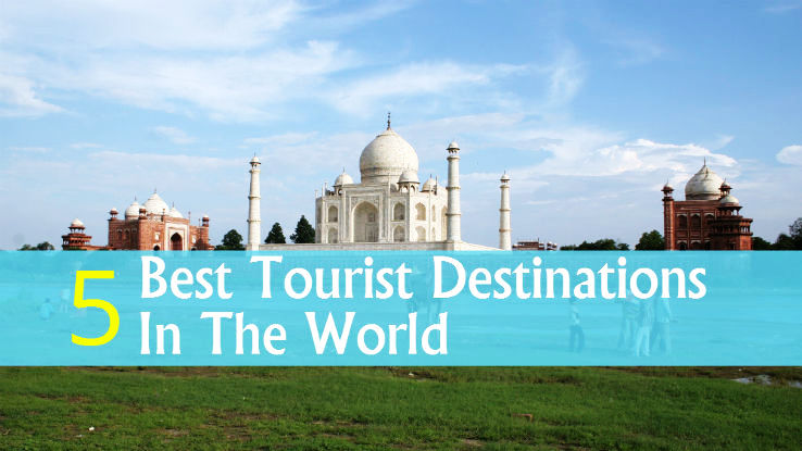 5 Best Tourist Destinations In The World