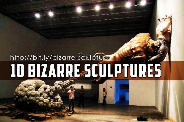 10 Bizarre Sculptures Across The World