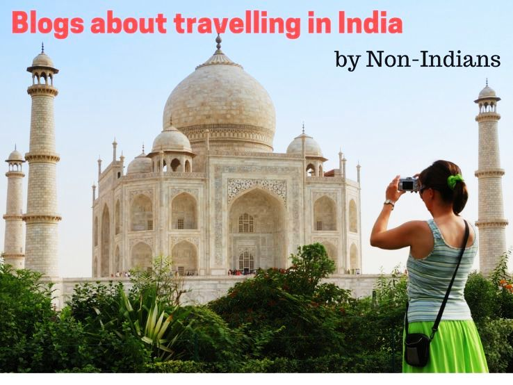 Blogs about travelling in India by Non-Indians