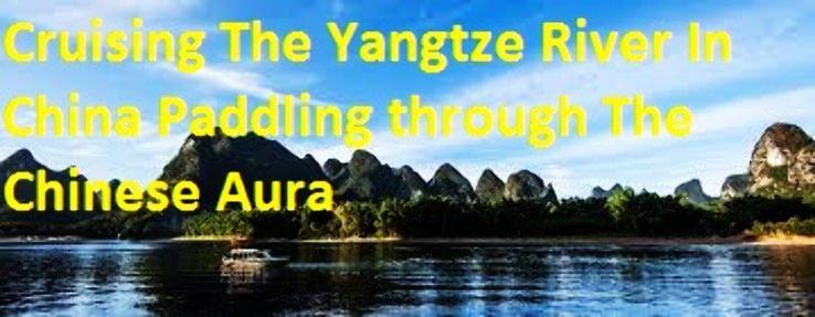 Cruising The Yangtze River In China Paddling through The Chinese Aura