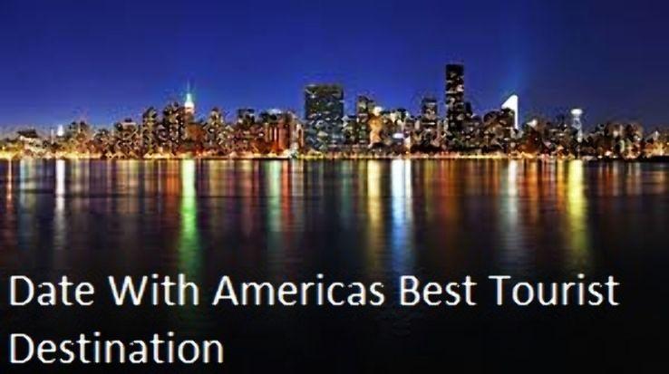 Date With Americas best tourist destination