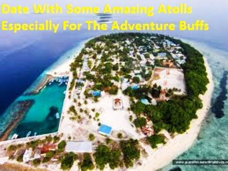 Date With Some Amazing Atolls Especially For The Adventure Buffs