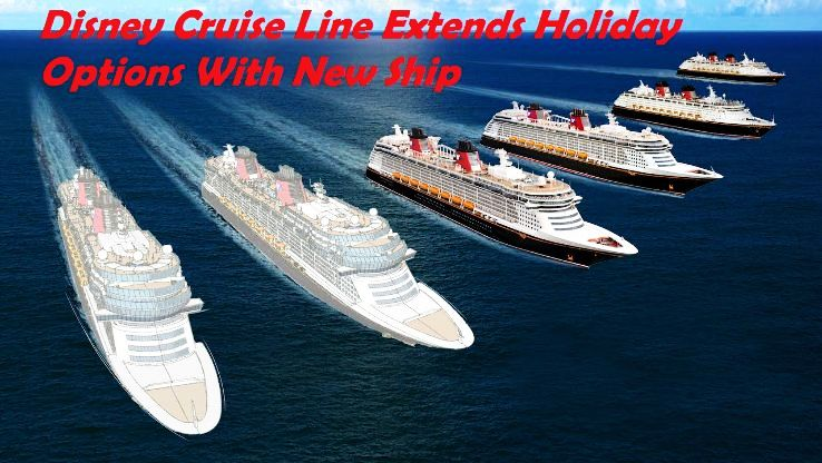 Disney Cruise Line Extends Holiday Options With New Ship