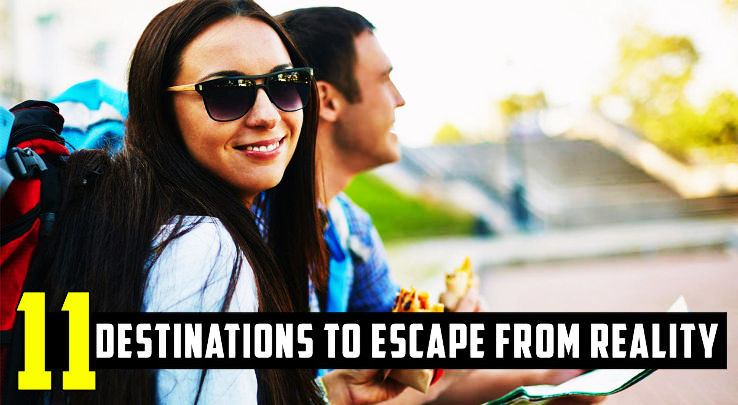 Top 11 Destinations To Escape From Reality