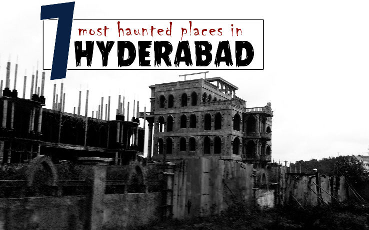 7 Most Haunted Places In and Around Hyderabad