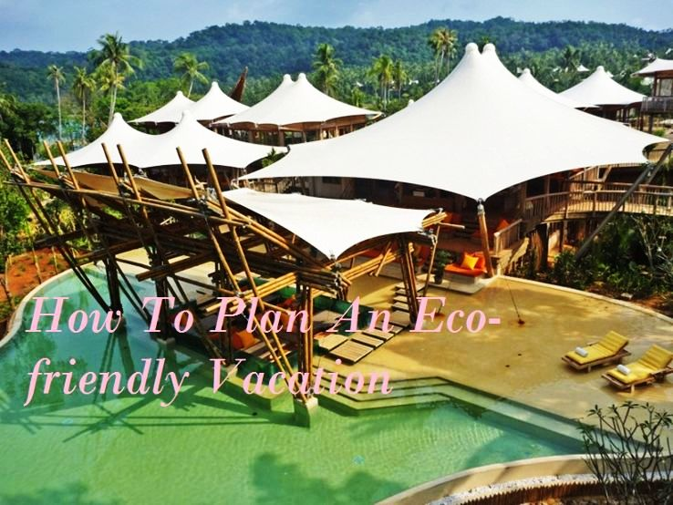How To Plan An Eco-friendly Vacation
