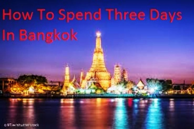 How To Spend Three Days In Bangkok