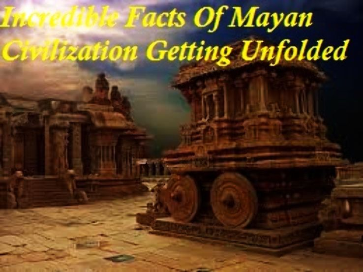Incredible Facts Of Mayan Civilization Getting Unfolded