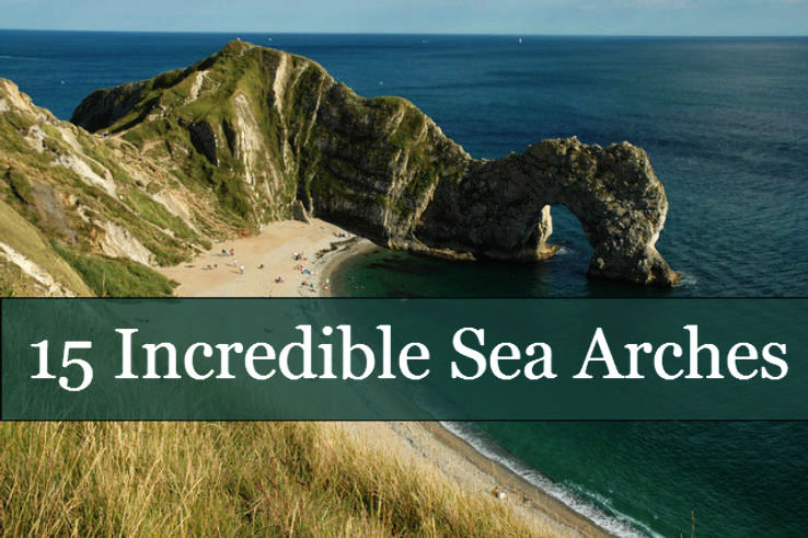 15 Incredible Sea Arches around the World