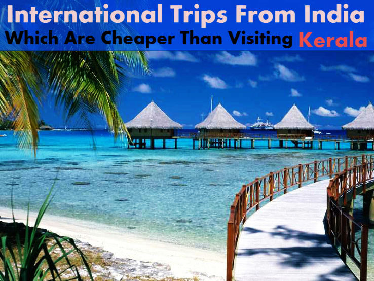 International Trips From India Which Are Cheaper Than Visiting Kerala