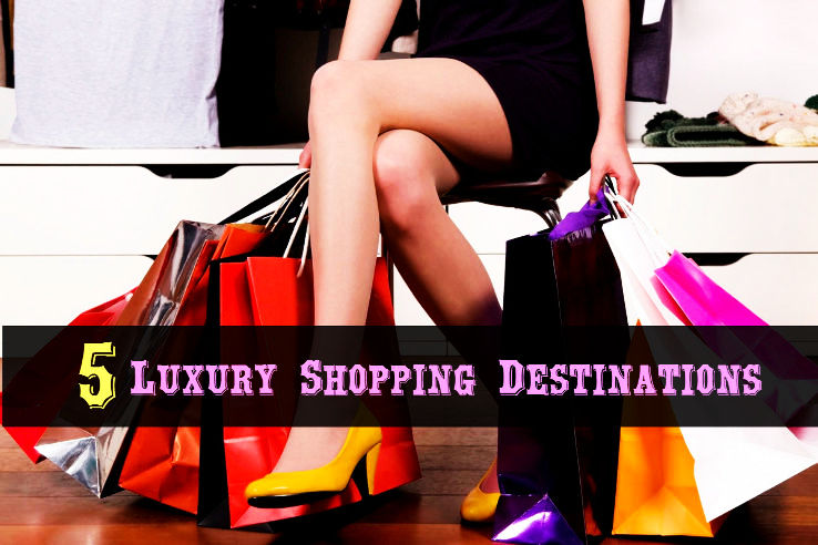 5 Luxury Shopping Destinations