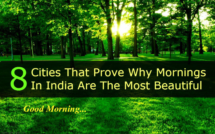 8 Cities That Prove Why Mornings In India Are The Most Beautiful