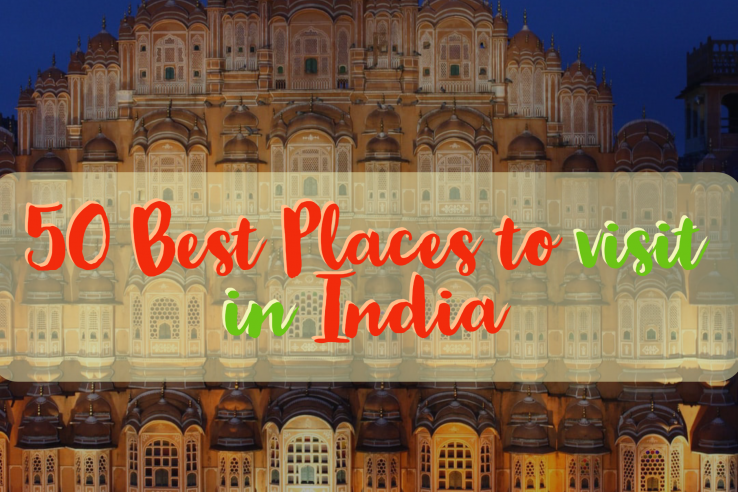 50 Fascinating Places to Visit in India that Every Traveler Should have on Their Bucket List
