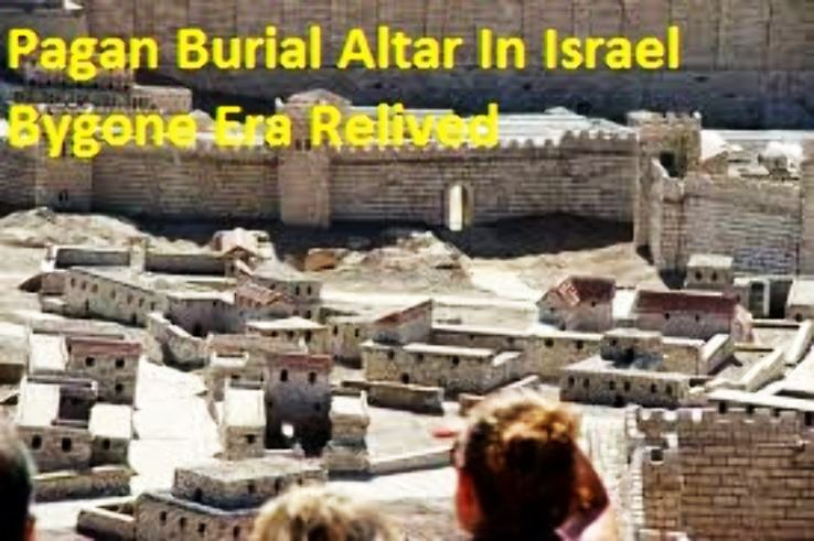 Pagan Burial Altar In Israel Bygone Era Relived